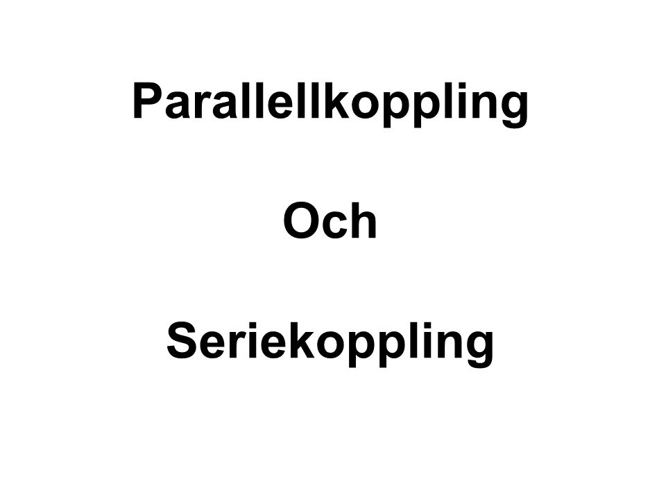 Parallellkoppling Och Seriekoppling