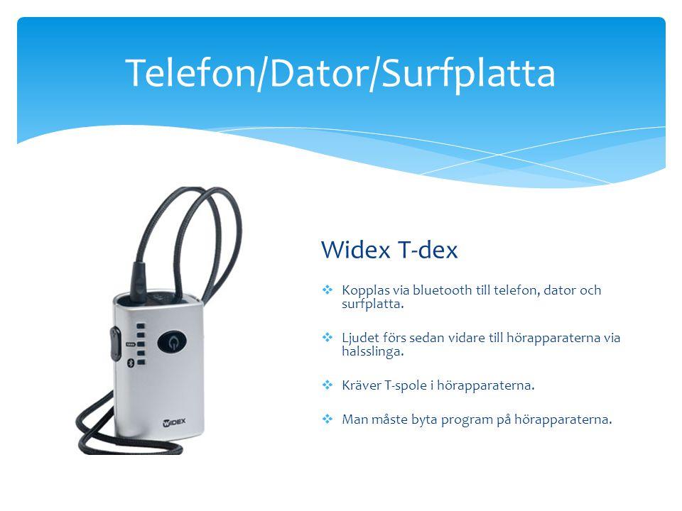 Widex T-dex  Kopplas via bluetooth till telefon, dator och surfplatta.  Ljudet förs sedan vidare till hörapparaterna via halsslinga.  Kräver T-spol