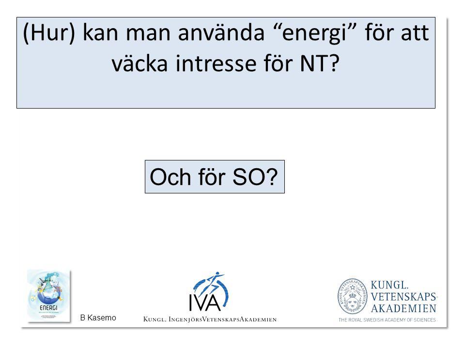 B Kasemo (Hur) kan man använda energi för att väcka intresse för NT Och för SO