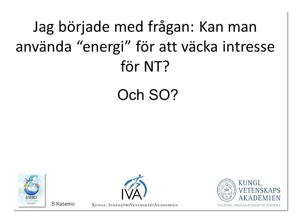 B Kasemo Jag började med frågan: Kan man använda energi för att väcka intresse för NT Och SO