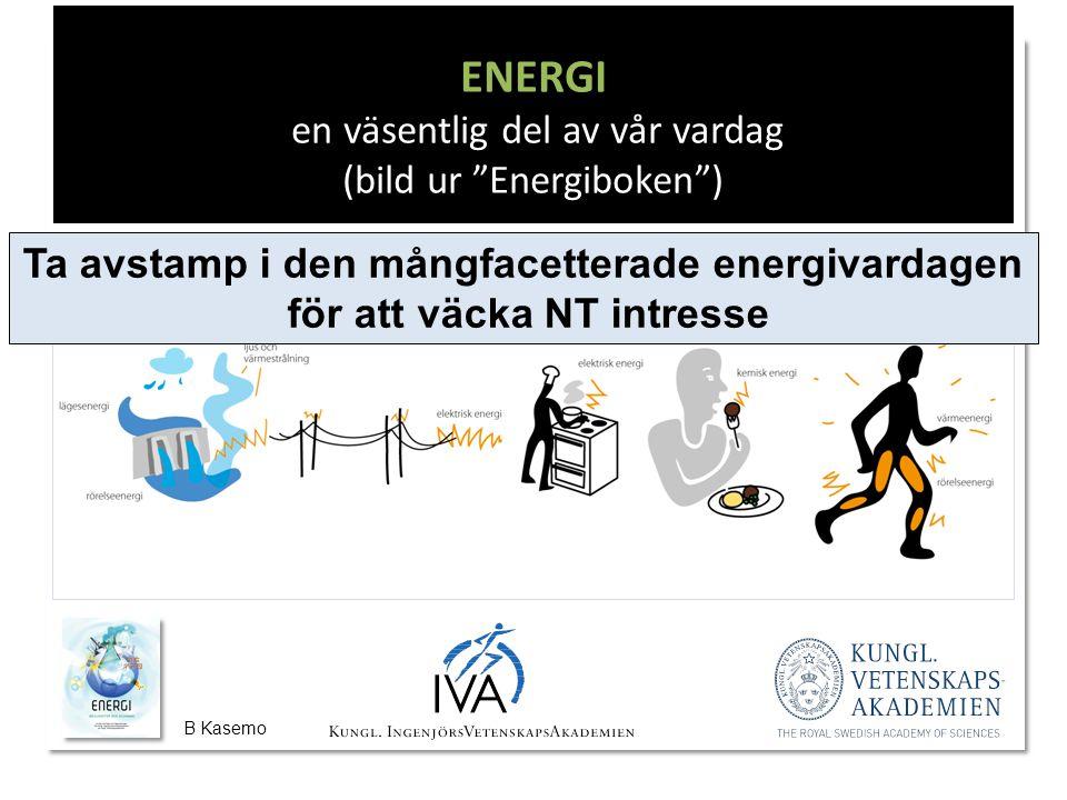 B Kasemo ENERGI en väsentlig del av vår vardag (bild ur Energiboken ) Ta avstamp i den mångfacetterade energivardagen för att väcka NT intresse