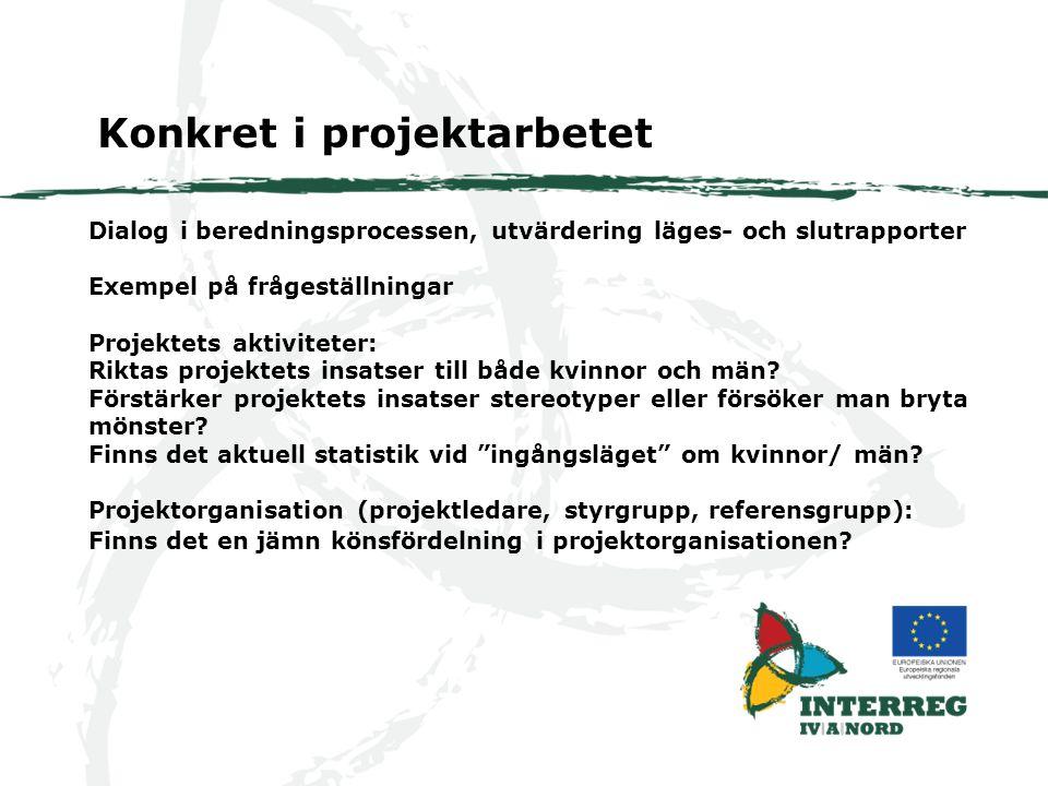 Dialog i beredningsprocessen, utvärdering läges- och slutrapporter Exempel på frågeställningar Projektets aktiviteter: Riktas projektets insatser till både kvinnor och män.
