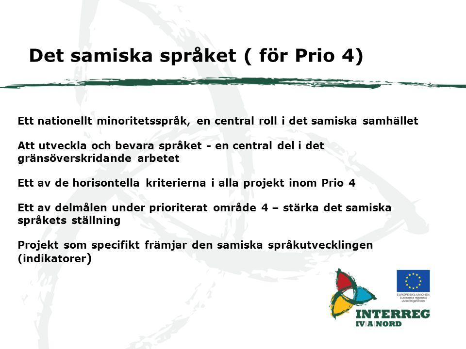Ett nationellt minoritetsspråk, en central roll i det samiska samhället Att utveckla och bevara språket - en central del i det gränsöverskridande arbetet Ett av de horisontella kriterierna i alla projekt inom Prio 4 Ett av delmålen under prioriterat område 4 – stärka det samiska språkets ställning Projekt som specifikt främjar den samiska språkutvecklingen (indikatorer ) Det samiska språket ( för Prio 4)