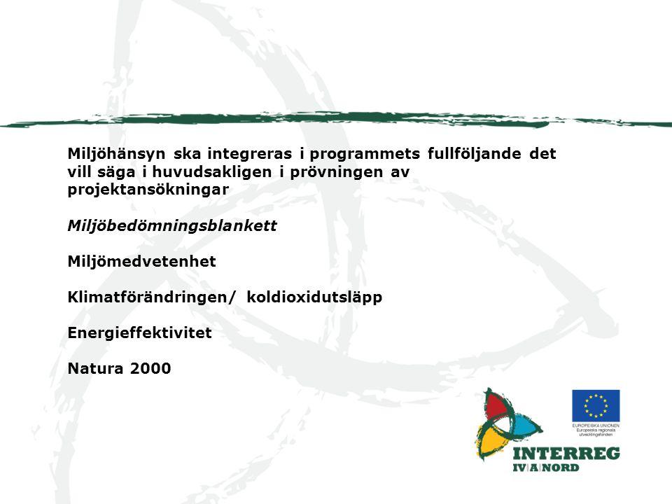 Miljöhänsyn ska integreras i programmets fullföljande det vill säga i huvudsakligen i prövningen av projektansökningar Miljöbedömningsblankett Miljömedvetenhet Klimatförändringen/ koldioxidutsläpp Energieffektivitet Natura 2000