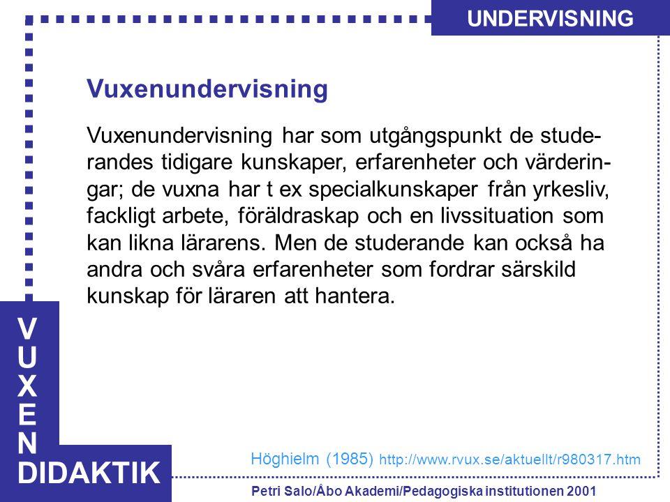 VUXENVUXEN DIDAKTIK UNDERVISNING Petri Salo/Åbo Akademi/Pedagogiska institutionen 2001 Vuxenundervisning Vuxenundervisning har som utgångspunkt de stu