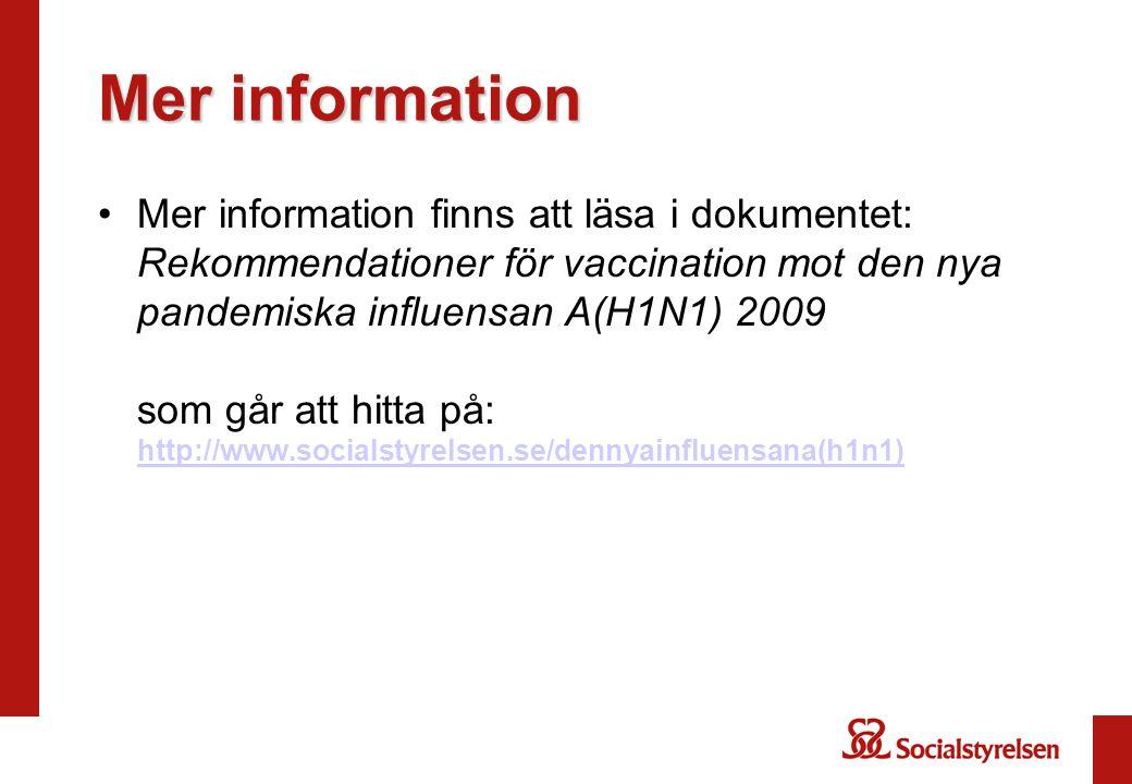 Mer information Mer information finns att läsa i dokumentet: Rekommendationer för vaccination mot den nya pandemiska influensan A(H1N1) 2009 som går a