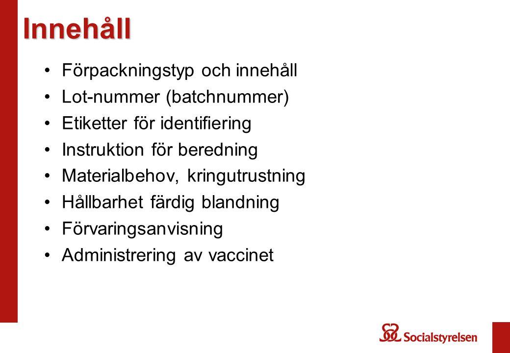 Innehåll Förpackningstyp och innehåll Lot-nummer (batchnummer) Etiketter för identifiering Instruktion för beredning Materialbehov, kringutrustning Hå
