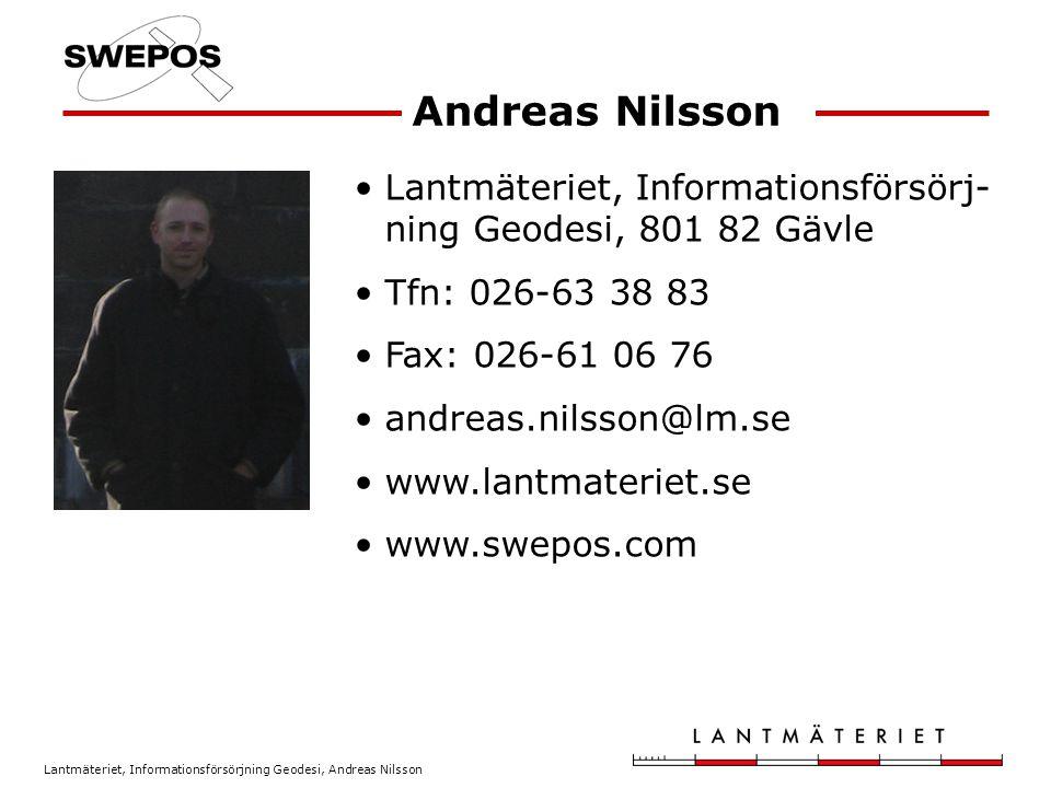 Lantmäteriet, Informationsförsörjning Geodesi, Andreas Nilsson Lantmäteriet, Informationsförsörj- ning Geodesi, 801 82 Gävle Tfn: 026-63 38 83 Fax: 02