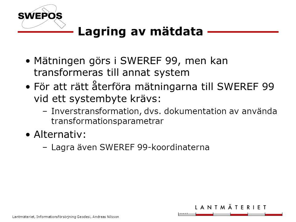 Lantmäteriet, Informationsförsörjning Geodesi, Andreas Nilsson Lagring av mätdata Mätningen görs i SWEREF 99, men kan transformeras till annat system