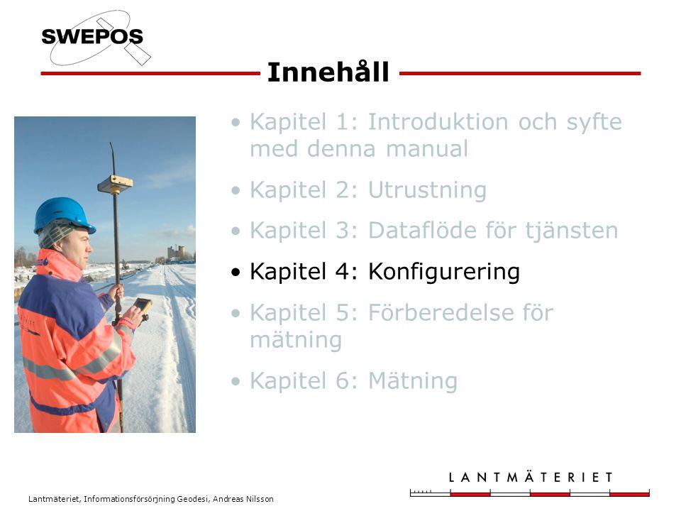 Lantmäteriet, Informationsförsörjning Geodesi, Andreas Nilsson Kapitel 1: Introduktion och syfte med denna manual Kapitel 2: Utrustning Kapitel 3: Dataflöde för tjänsten Kapitel 4: Konfigurering Kapitel 5: Förberedelse för mätning Kapitel 6: Mätning Innehåll