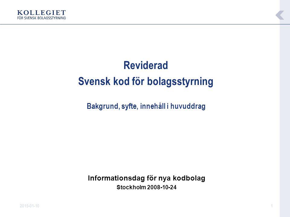 2015-01-101 Reviderad Svensk kod för bolagsstyrning Bakgrund, syfte, innehåll i huvuddrag Informationsdag för nya kodbolag Stockholm 2008-10-24
