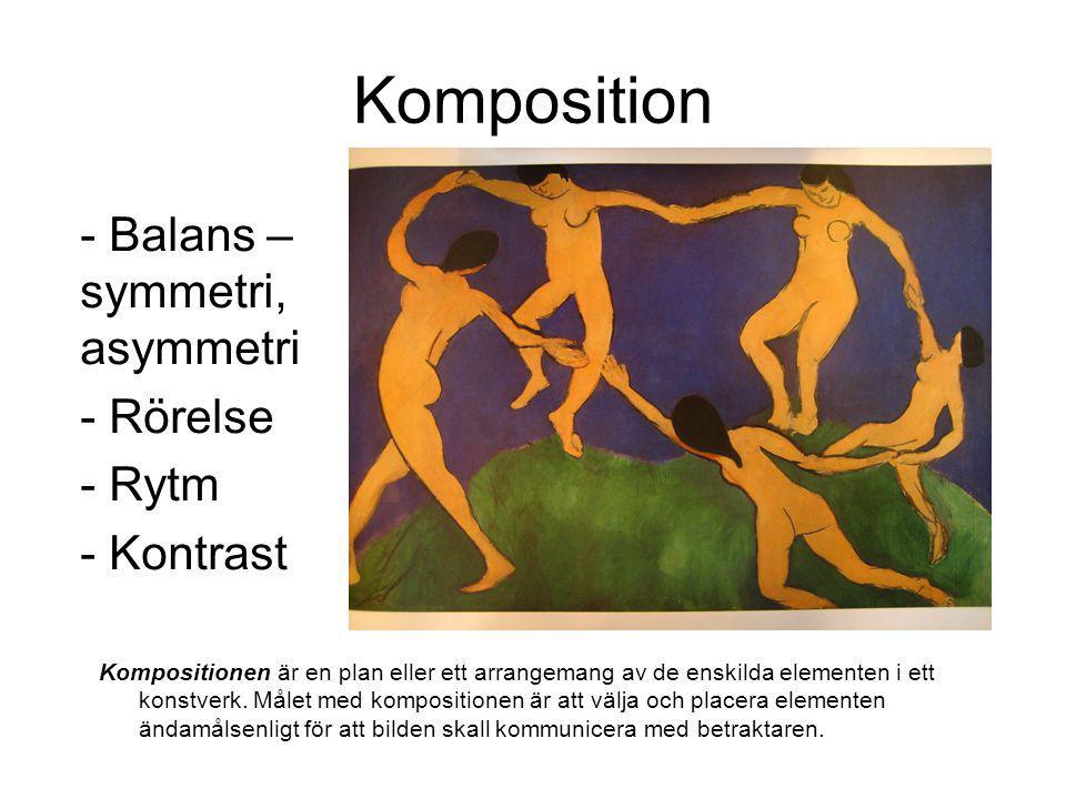 Komposition - Balans – symmetri, asymmetri - Rörelse - Rytm - Kontrast Kompositionen är en plan eller ett arrangemang av de enskilda elementen i ett konstverk.