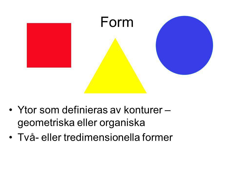Form Ytor som definieras av konturer – geometriska eller organiska Två- eller tredimensionella former