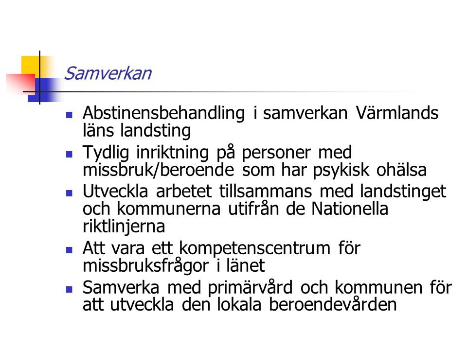 Samverkan Abstinensbehandling i samverkan Värmlands läns landsting Tydlig inriktning på personer med missbruk/beroende som har psykisk ohälsa Utveckla