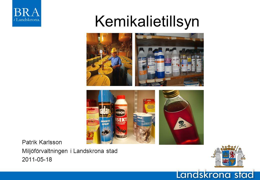 Kemikalietillsyn Patrik Karlsson Miljöförvaltningen i Landskrona stad 2011-05-18