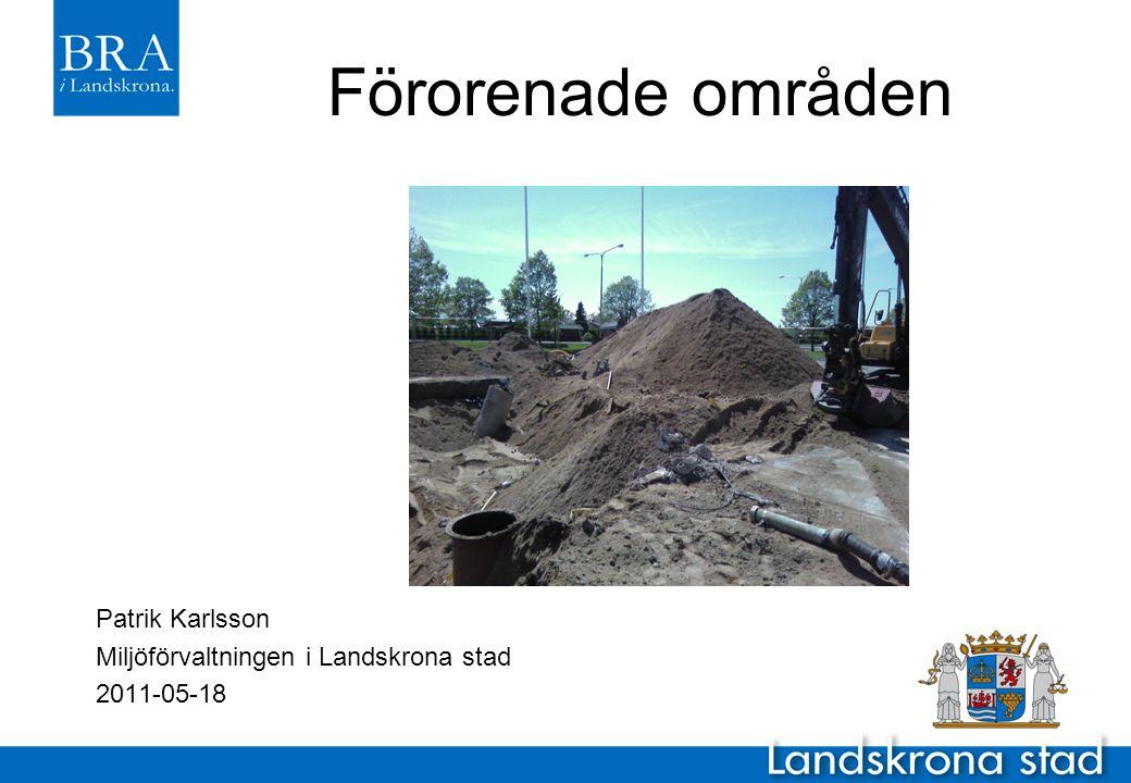 Förorenade områden Patrik Karlsson Miljöförvaltningen i Landskrona stad 2011-05-18