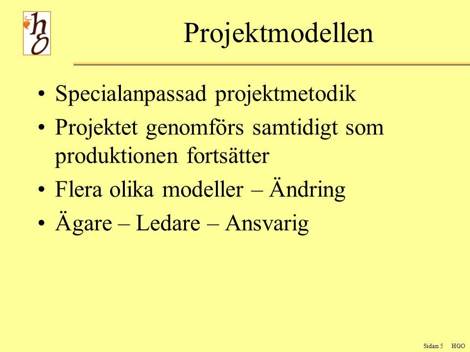 Sidan 5 HGO Projektmodellen Specialanpassad projektmetodik Projektet genomförs samtidigt som produktionen fortsätter Flera olika modeller – Ändring Ägare – Ledare – Ansvarig