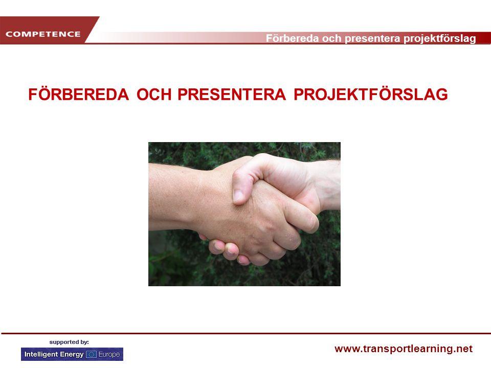 Förbereda och presentera projektförslag www.transportlearning.net FÖRBEREDA OCH PRESENTERA PROJEKTFÖRSLAG