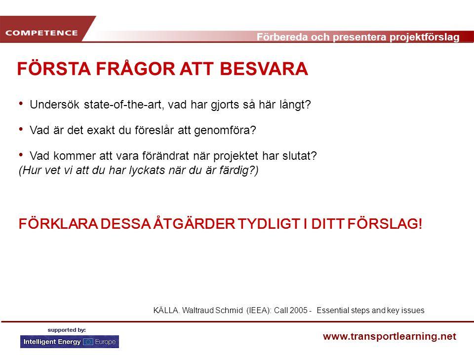 Förbereda och presentera projektförslag www.transportlearning.net FÖRSTA FRÅGOR ATT BESVARA Undersök state-of-the-art, vad har gjorts så här långt.