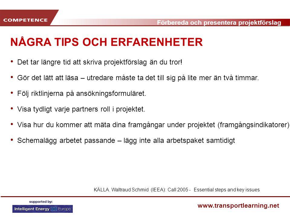 Förbereda och presentera projektförslag www.transportlearning.net NÅGRA TIPS OCH ERFARENHETER KÄLLA. Waltraud Schmid (IEEA): Call 2005 - Essential ste