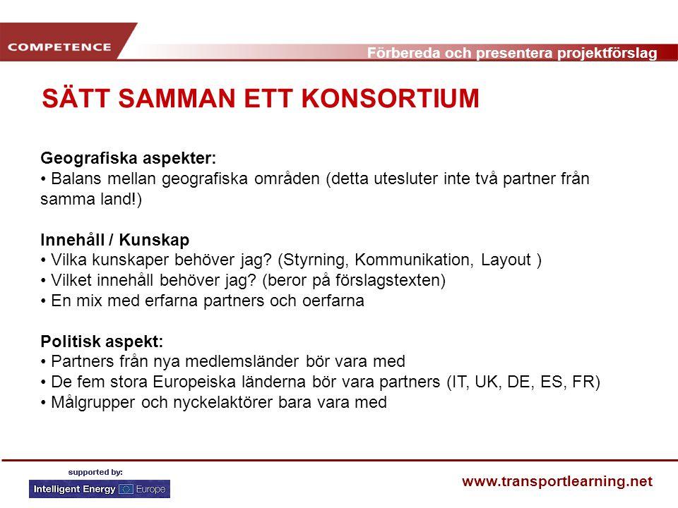 Förbereda och presentera projektförslag www.transportlearning.net SÄTT SAMMAN ETT KONSORTIUM Geografiska aspekter: Balans mellan geografiska områden (