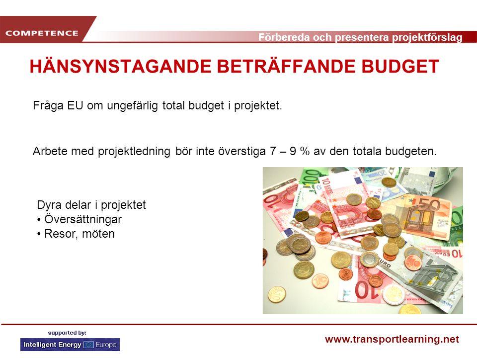 Förbereda och presentera projektförslag www.transportlearning.net HÄNSYNSTAGANDE BETRÄFFANDE BUDGET Dyra delar i projektet Översättningar Resor, möten Arbete med projektledning bör inte överstiga 7 – 9 % av den totala budgeten.