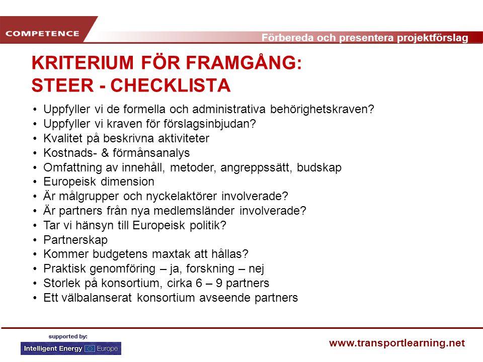 Förbereda och presentera projektförslag www.transportlearning.net KRITERIUM FÖR FRAMGÅNG: STEER - CHECKLISTA Uppfyller vi de formella och administrativa behörighetskraven.