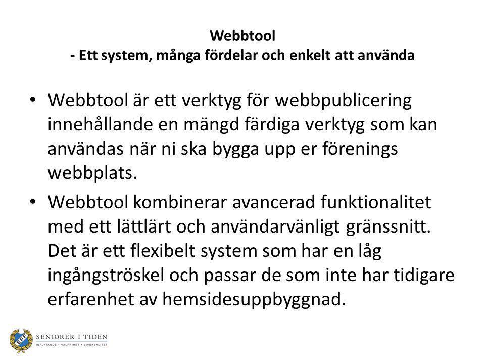 Webbtool - Ett system, många fördelar och enkelt att använda Webbtool är ett verktyg för webbpublicering innehållande en mängd färdiga verktyg som kan användas när ni ska bygga upp er förenings webbplats.
