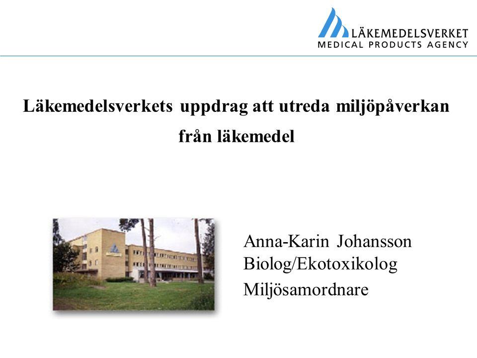 Läkemedelsverkets uppdrag att utreda miljöpåverkan från läkemedel Anna-Karin Johansson Biolog/Ekotoxikolog Miljösamordnare