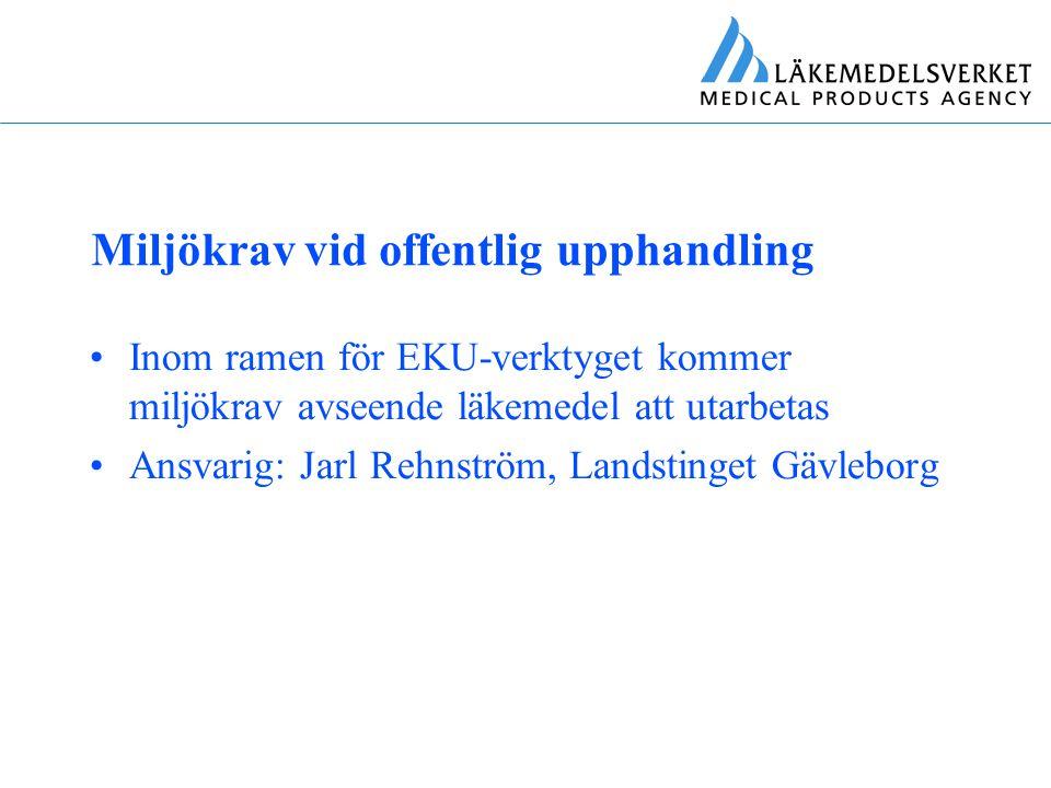 Miljökrav vid offentlig upphandling Inom ramen för EKU-verktyget kommer miljökrav avseende läkemedel att utarbetas Ansvarig: Jarl Rehnström, Landsting