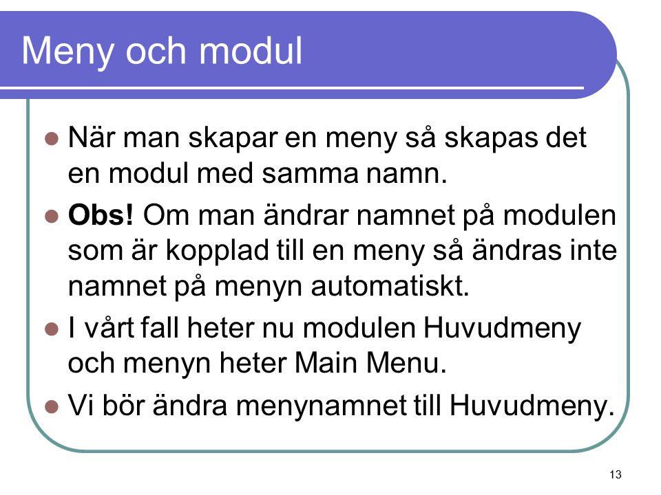 13 Meny och modul När man skapar en meny så skapas det en modul med samma namn.