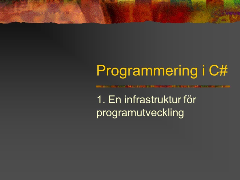 Programmering i C# 1. En infrastruktur för programutveckling
