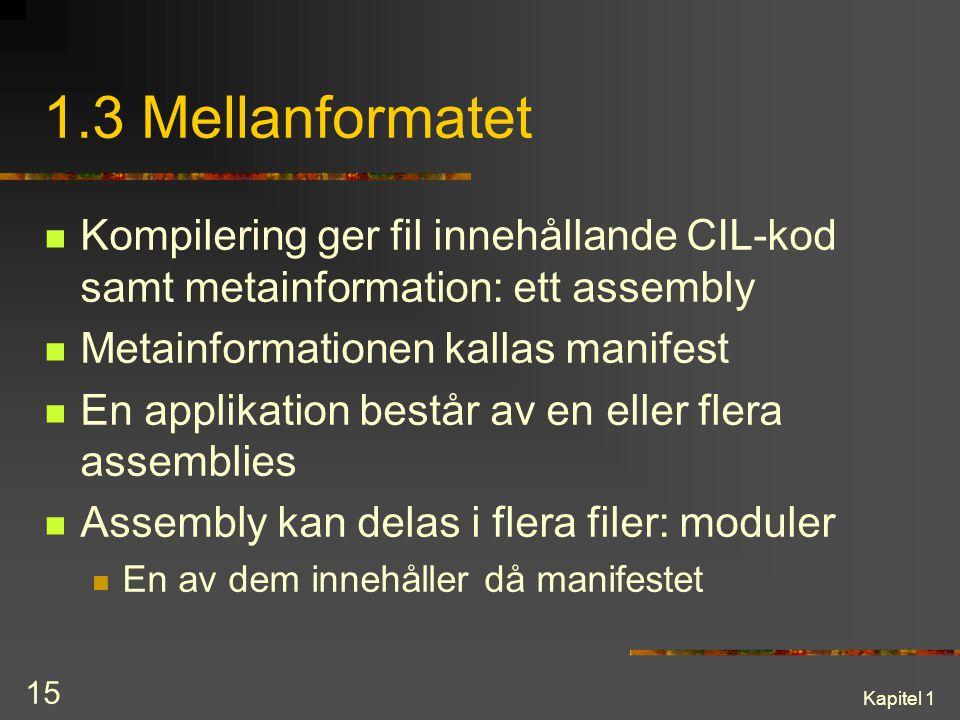 Kapitel 1 15 1.3 Mellanformatet Kompilering ger fil innehållande CIL-kod samt metainformation: ett assembly Metainformationen kallas manifest En appli
