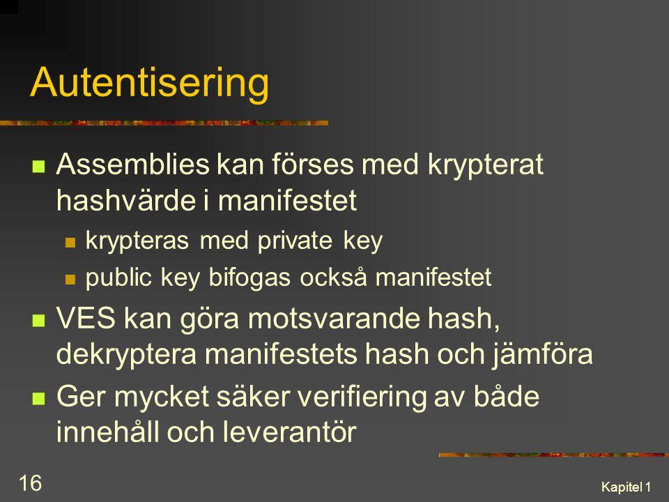 Kapitel 1 16 Autentisering Assemblies kan förses med krypterat hashvärde i manifestet krypteras med private key public key bifogas också manifestet VE
