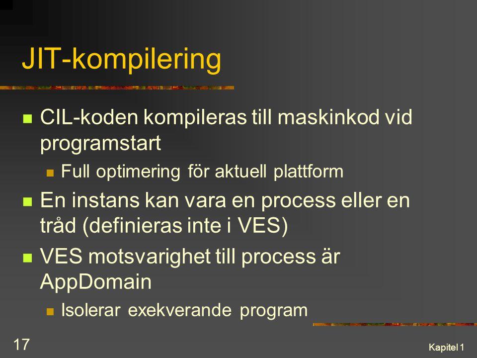 Kapitel 1 17 JIT-kompilering CIL-koden kompileras till maskinkod vid programstart Full optimering för aktuell plattform En instans kan vara en process