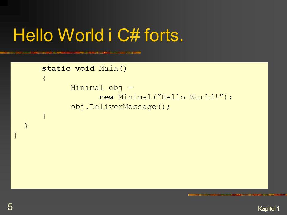 """Kapitel 1 5 Hello World i C# forts. static void Main() { Minimal obj = new Minimal(""""Hello World!""""); obj.DeliverMessage(); }"""