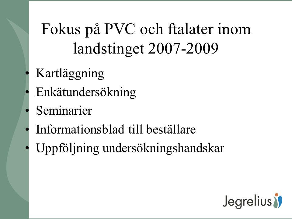 Fokus på PVC och ftalater inom landstinget 2007-2009 Kartläggning Enkätundersökning Seminarier Informationsblad till beställare Uppföljning undersökningshandskar