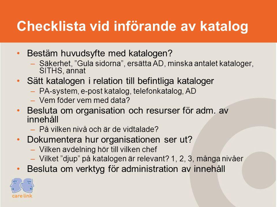 Checklista vid införande av katalog Bestäm huvudsyfte med katalogen.