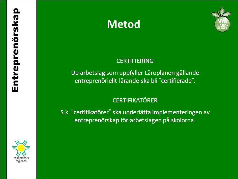 """Entreprenörskap Metod CERTIFIKATÖRER S.k. """" certifikatörer """" ska underlätta implementeringen av entreprenörskap för arbetslagen på skolorna. CERTIFIER"""