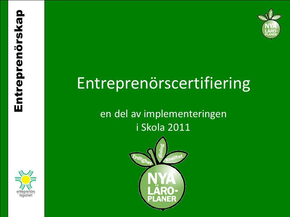 Entreprenörskap Entreprenörscertifiering en del av implementeringen i Skola 2011