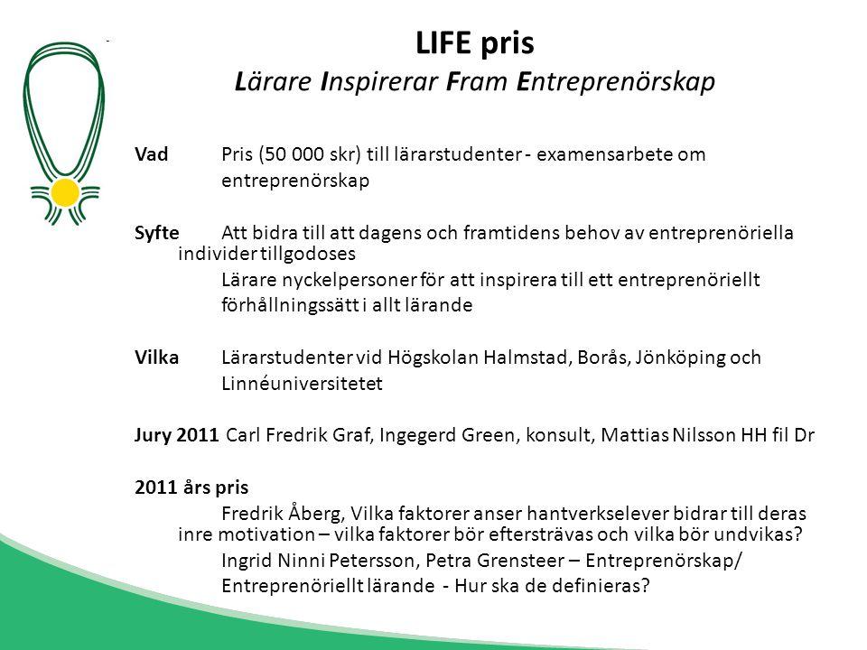 LIFE pris Lärare Inspirerar Fram Entreprenörskap VadPris (50 000 skr) till lärarstudenter - examensarbete om entreprenörskap SyfteAtt bidra till att d