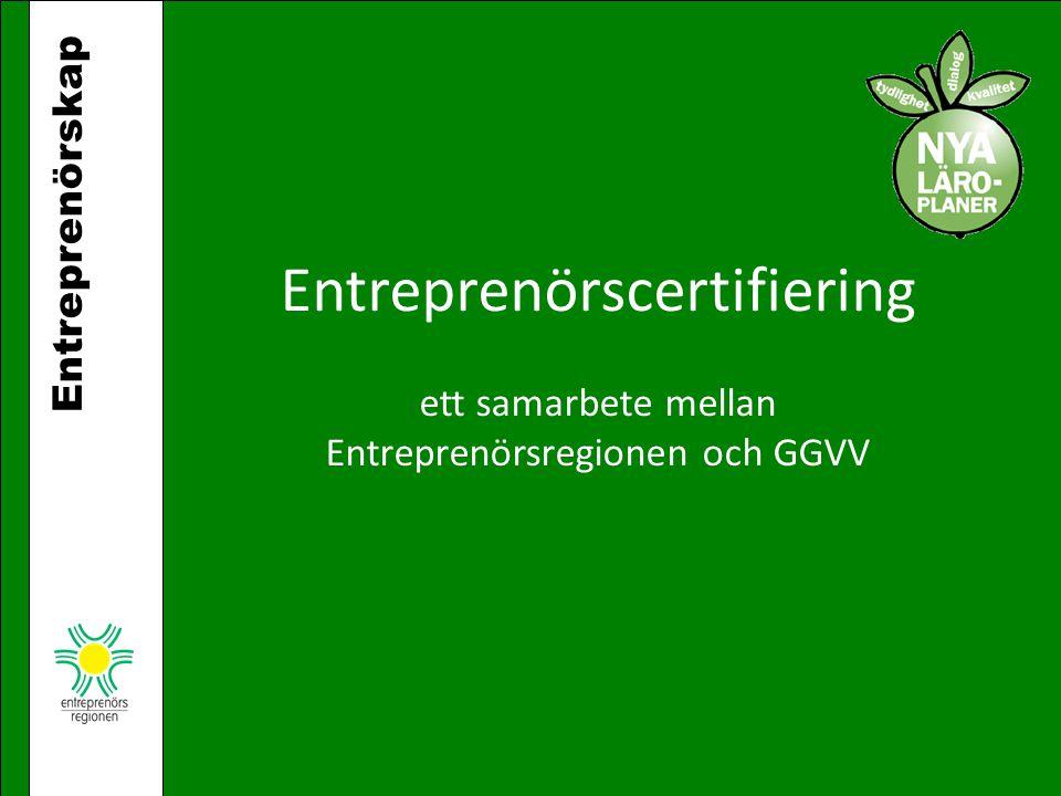 Entreprenörskap Entreprenörscertifiering ett samarbete mellan Entreprenörsregionen och GGVV