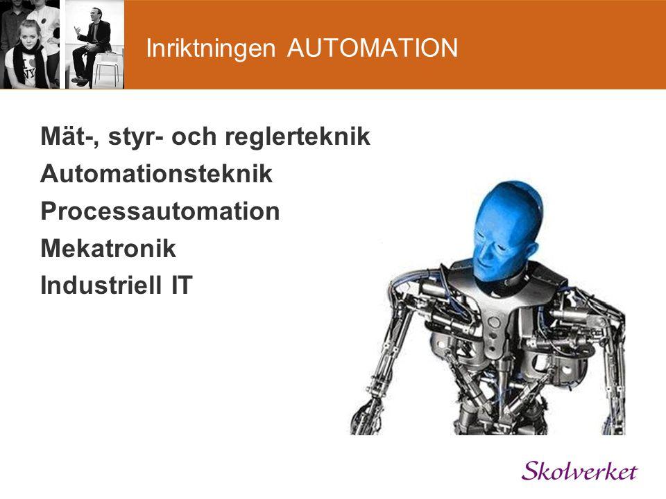 Inriktningen AUTOMATION Mät-, styr- och reglerteknik Automationsteknik Processautomation Mekatronik Industriell IT