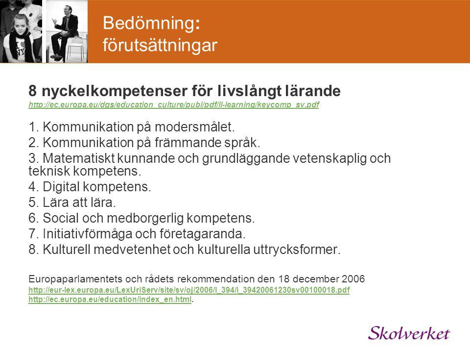 Bedömning: förutsättningar 8 nyckelkompetenser för livslångt lärande http://ec.europa.eu/dgs/education_culture/publ/pdf/ll-learning/keycomp_sv.pdf 1.