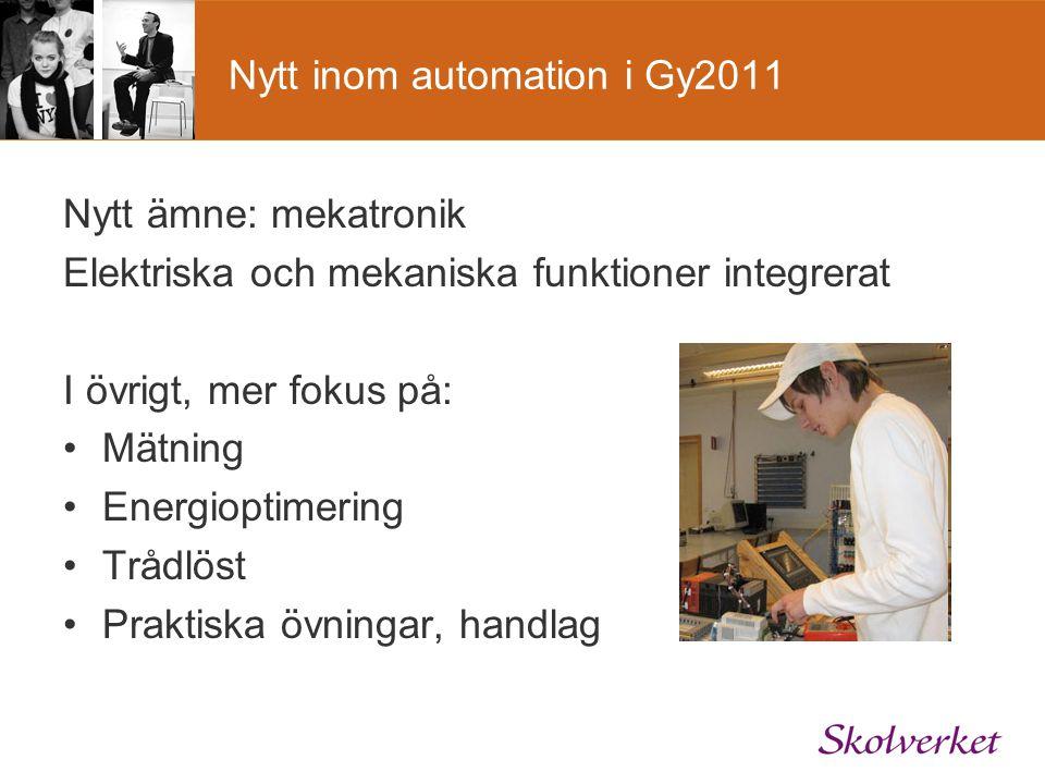 Nytt inom automation i Gy2011 Nytt ämne: mekatronik Elektriska och mekaniska funktioner integrerat I övrigt, mer fokus på: Mätning Energioptimering Tr