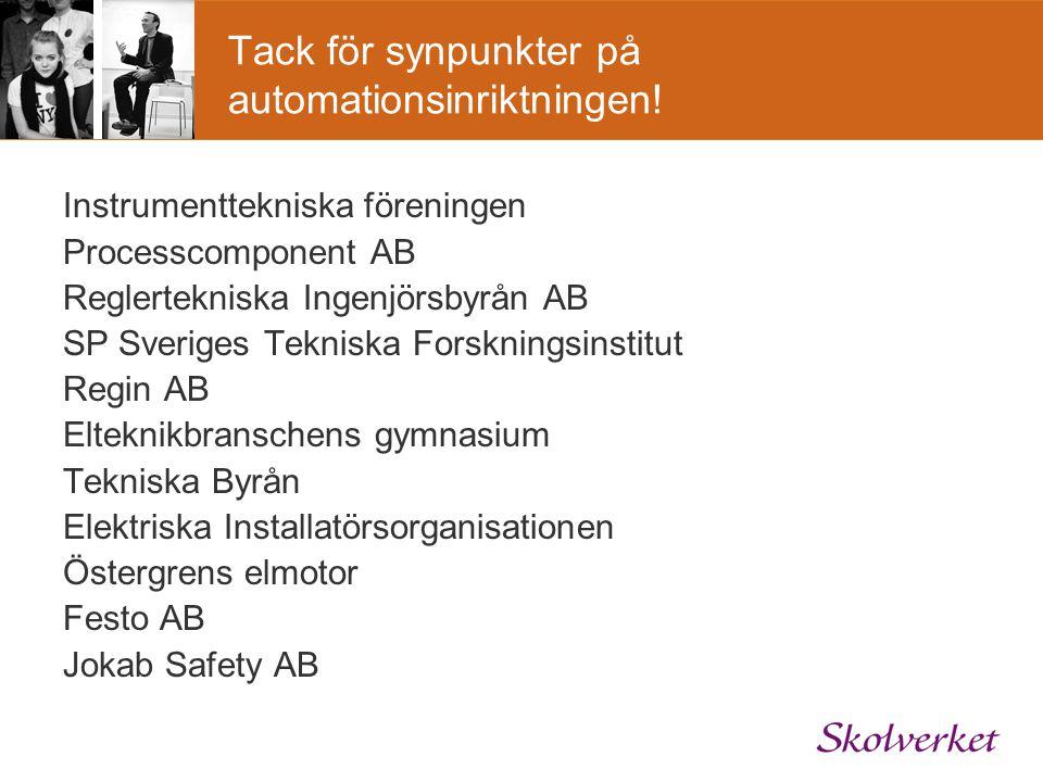 Tack för synpunkter på automationsinriktningen! Instrumenttekniska föreningen Processcomponent AB Reglertekniska Ingenjörsbyrån AB SP Sveriges Teknisk
