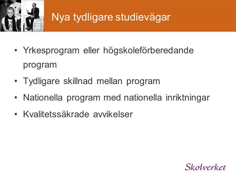 Nya tydligare studievägar Yrkesprogram eller högskoleförberedande program Tydligare skillnad mellan program Nationella program med nationella inriktni