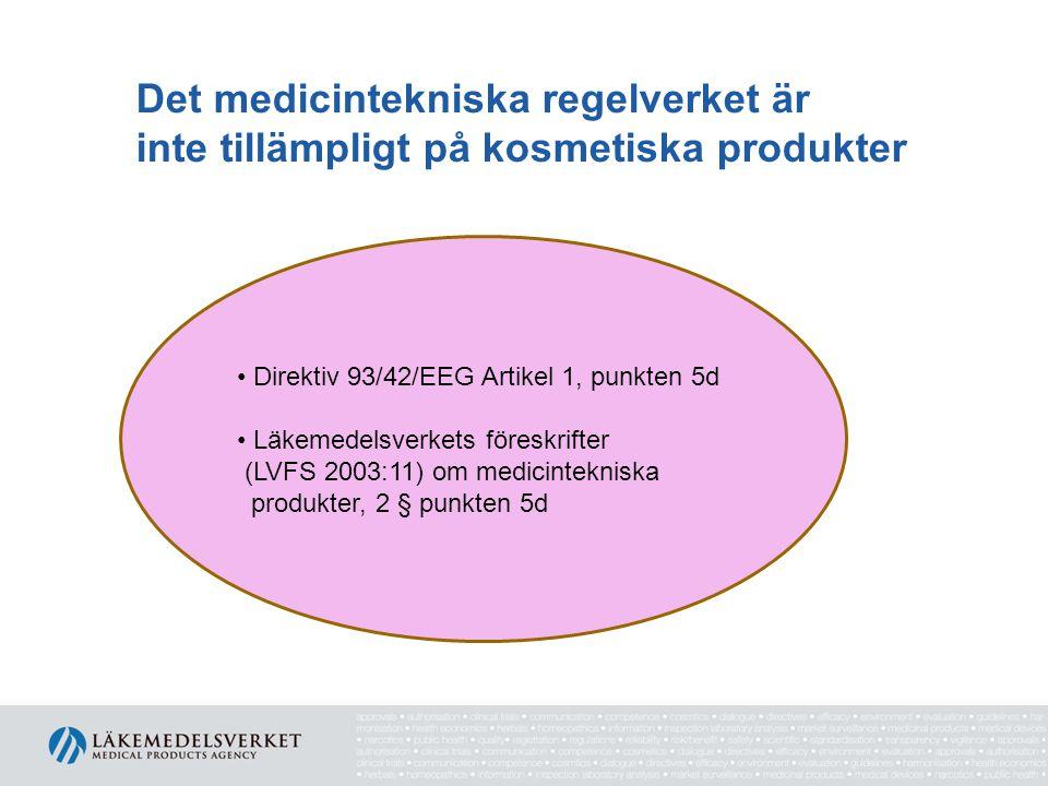 Det medicintekniska regelverket är inte tillämpligt på kosmetiska produkter Direktiv 93/42/EEG Artikel 1, punkten 5d Läkemedelsverkets föreskrifter (LVFS 2003:11) om medicintekniska produkter, 2 § punkten 5d