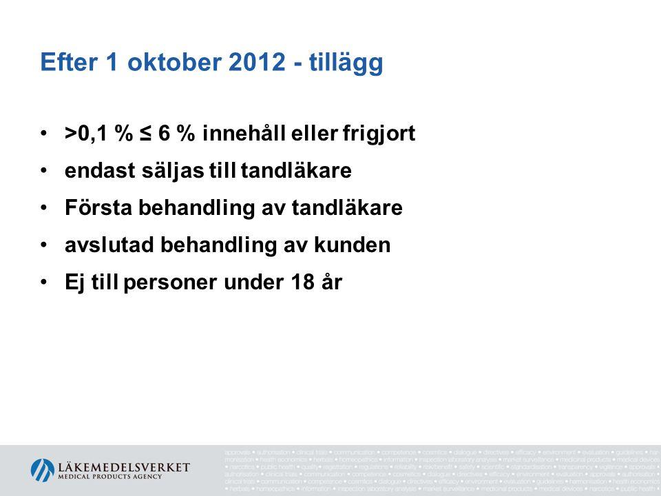 Efter 1 oktober 2012 - tillägg >0,1 % ≤ 6 % innehåll eller frigjort endast säljas till tandläkare Första behandling av tandläkare avslutad behandling av kunden Ej till personer under 18 år