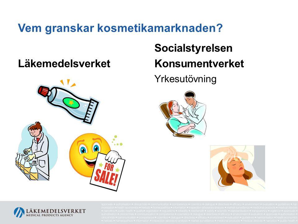 Vem granskar kosmetikamarknaden? Läkemedelsverket Yrkesutövning Socialstyrelsen Konsumentverket